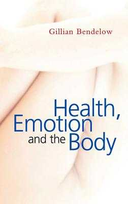 Health, Emotion and the Body - Bendelow, Gillian