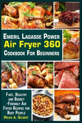 Healthy Emeril Lagasse Power Air Fryer 360 Cookbook: The Complete Emeril Lagasse Power Air Fryer 360 Cookbook with Some Amazingly Delicious Recipes - A Gilbert, Helen