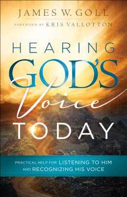 Hearing God's Voice Today: Practical Help for Listening to Him and Recognizing His Voice - Goll, James W, and Vallotton, Kris (Foreword by)