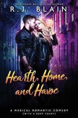 Hearth, Home, and Havoc: A Magical Romantic Comedy (with a Body Count) - Blain, Rj
