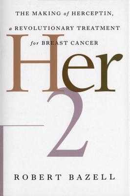 Her-2: The Making of Herceptin, a Revolutionary Treatment for Breast Cancer - Bazell, Robert