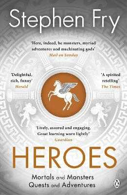 Heroes: The myths of the Ancient Greek heroes retold - Fry, Stephen