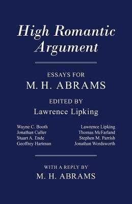 High Romantic Argument: Essays for M. H. Abrams - Lipking, Lawrence (Editor)
