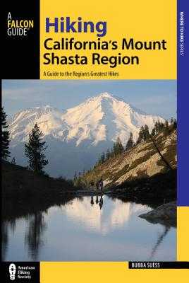 Hiking California's Mount Shasta Region: A Guide to the Region's Greatest Hikes - Suess, Bubba