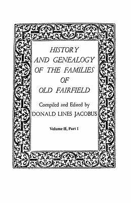 History and Genealogy of the Families of Old Fairfield. in Three Books. Volume II, Part I - Jacobus, Donald Lines (Compiled by)