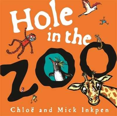 Hole in the Zoo - Inkpen, Mick, and Inkpen, Chloe