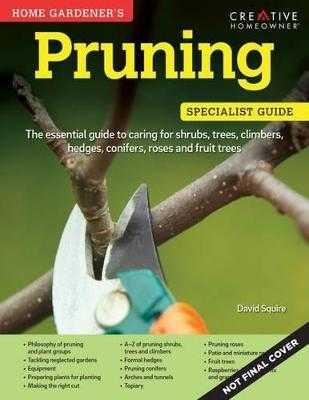 Home Gardener's Pruning: Caring for shrubs, trees, climbers, hedges, conifers, roses and fruit trees - Squire, David