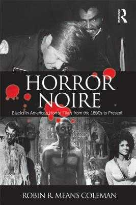 Horror Noire: Blacks in American Horror Films from the 1890s to Present - Means Coleman, Robin R