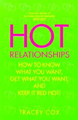 Hot Relationships: How to Know What You Want, Get What You Want, and Keep It Red Hot! - Cox, Tracey