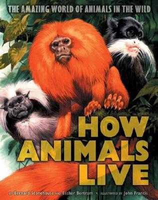 How Animals Live: Amazing World of Animals in the Wild - Stonehouse, Bernard, and Bertram, Esther