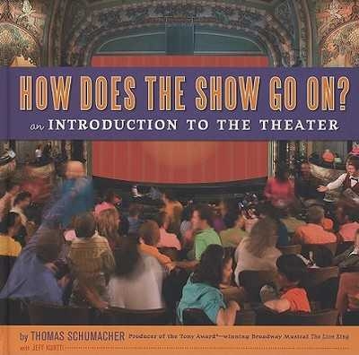 How Does the Show Go On?: An Introduction to the Theater - Schumacher, Thomas, and Kurtti, Jeff