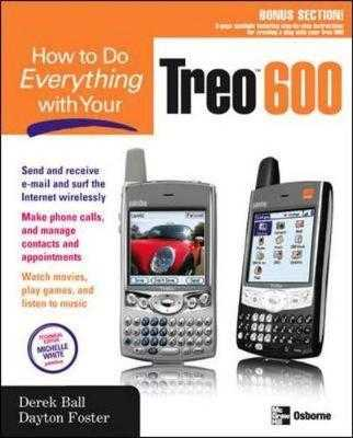 How to Do Everything with Your Treo 600 - Ball, Derek, and Foster, Dayton, and Morin, Megg (Editor)