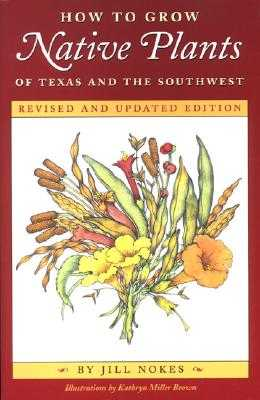 How to Grow Native Plants of Texas and the Southwest - Nokes, Jill