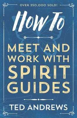 How to Meet and Work with Spirit Guides - Andrews, Ted