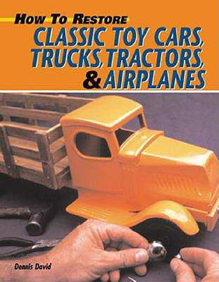 How to Restore Classic Toy Cars, Trucks, Tractors, & Airplanes - David, Dennis