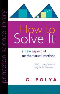 How to Solve It: A New Aspect of Mathematical Method - Polya, G, and Conway, John H (Foreword by)