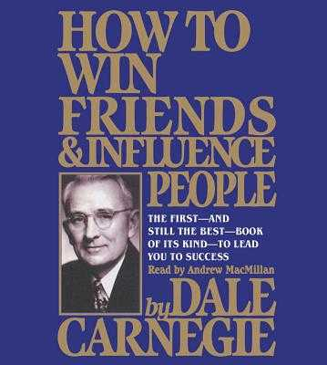How to Win Friends and Influence People - Carnegie, Dale, and MacMillan, Andrew (Read by)