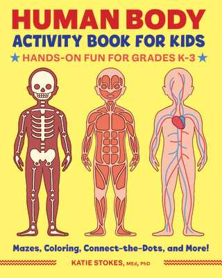 Human Body Activity Book for Kids: Hands-On Fun for Grades K-3 - Stokes, Katie