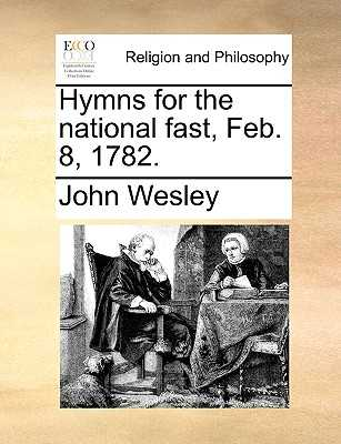 Hymns for the National Fast, Feb. 8, 1782. - Wesley, John