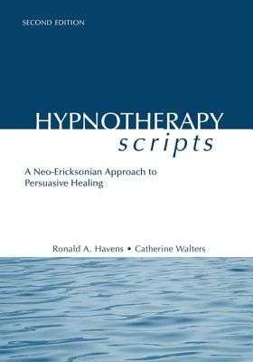 Hypnotherapy Scripts: A Neo-Ericksonian Approach to Persuasive Healing - Havens, Ronald A., and Walters, Catherine