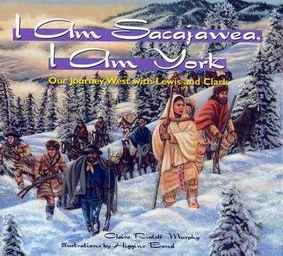 I Am Sacajawea, I Am York: Our Journey West with Lewis and Clark - Rudolph Murphy, Claire