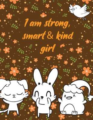 I am strong, smart & kind girl: A valuable and beautiful coloring book that helps to build your child confidence and Intelligence (100% children friendly Original Illustrations) - Publishing, Stella Cute Child