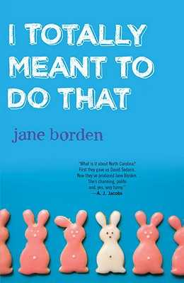 I Totally Meant to Do That - Borden, Jane