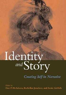 Identity and Story: Creating Self in Narrative - McAdams, Dan P, PhD (Editor), and Josselson, Ruthellen, PhD (Editor), and Lieblich, Amia, Dr. (Editor)