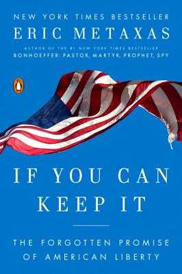 If You Can Keep It: The Forgotten Promise of American Liberty - Metaxas, Eric