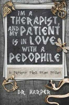 I'm a Therapist, and My Patient is In Love with a Pedophile: 6 Patient Files From Prison - Harper