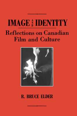 Image and Identity: Reflections on Canadian Film and Culture - Elder, R Bruce