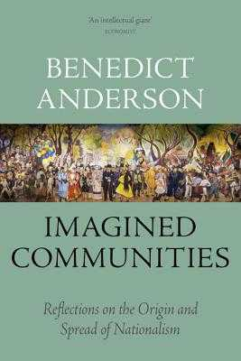 Imagined Communities: Reflections on the Origin and Spread of Nationalism - Anderson, Benedict
