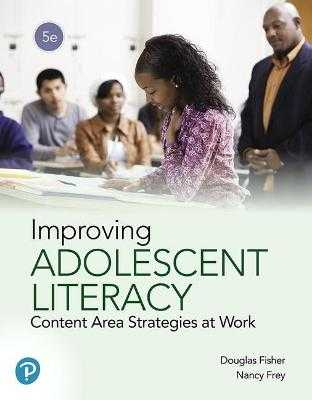 Improving Adolescent Literacy: Content Area Strategies at Work - Fisher, Douglas, and Frey, Nancy
