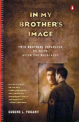 In My Brother's Image: Twin Brothers Separated by Faith After the Holocaust - Pogany, Eugene L