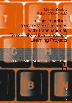 In This Together: Teachers' Experiences with Transnational, Telecollaborative Language Learning Projects - Dooly Owenby, Melinda Ann (Editor), and O'Dowd, Robert (Editor)