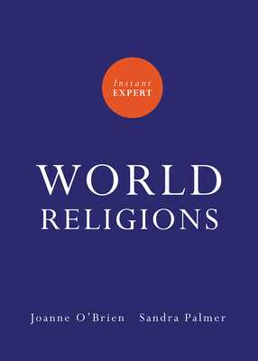 Instant Expert: World Religions - O'Brien, Joanne, and Palmer, Sandra