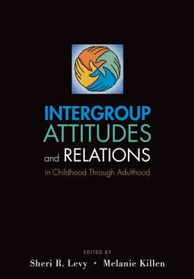 Intergroup Attitudes and Relations in Childhood Through Adulthood - Levy, Sheri R (Editor), and Killen, Melanie (Editor)