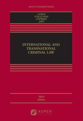 International and Transnational Criminal Law - Luban, David, and O'Sullivan, Julie R, and Stewart David P Jain Neha