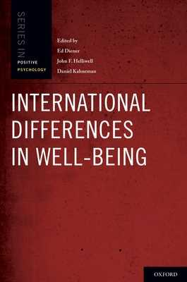 International Differences in Well-Being - Diener, Ed, and Kahneman, Daniel, PhD, and Helliwell, John