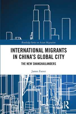 International Migrants in China's Global City: The New Shanghailanders - Farrer, James