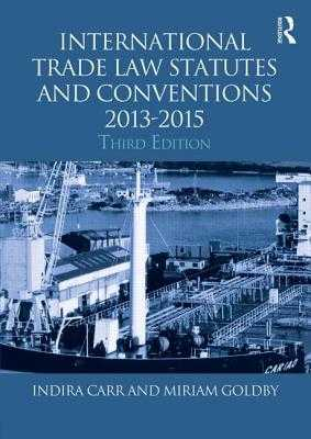International Trade Law Statutes and Conventions 2013-2015 - Carr, Indira, and Goldby, Miriam