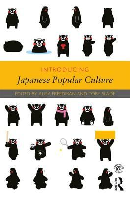 Introducing Japanese Popular Culture - Freedman, Alisa (Editor), and Slade, Toby (Editor)