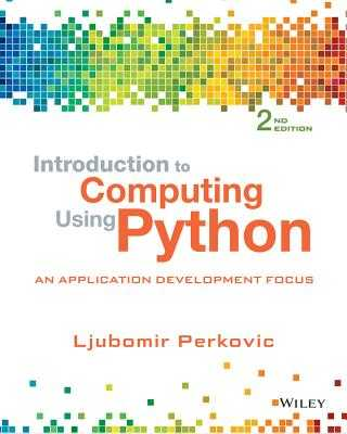 Introduction to Computing Using Python: An Application Development Focus - Perkovic, Ljubomir