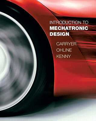 Introduction to Mechatronic Design - Carryer, J, and Ohline, Matthew, and Kenny, Thomas