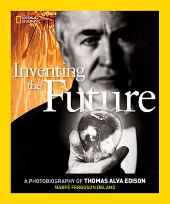 Inventing the Future: A Photobiography of Thomas Alva Edison - Delano, Marfe Ferguson