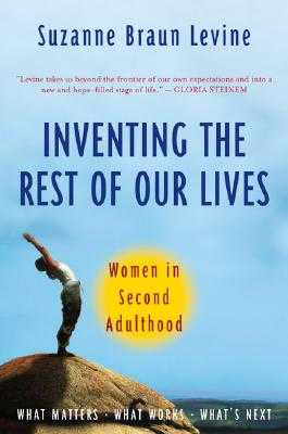 Inventing the Rest of Our Lives: Women in Second Adulthood - Levine, Suzanne Braun, Dr.