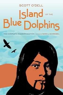 Island of the Blue Dolphins - O'Dell, Scott, and Schwebel, Sara L (Editor)
