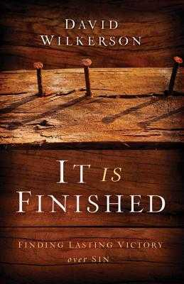It Is Finished: Finding Lasting Victory Over Sin - Wilkerson, David, and Wilkerson, Gary (Foreword by)