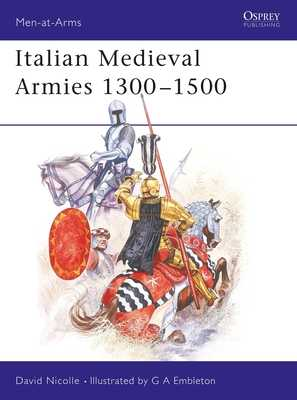 Italian Medieval Armies 1300-1500 - Nicolle, David, Dr.
