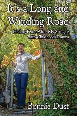 It's a Long and Winding Road: Finding Peace After My Struggle with Childhood Trauma - Dust, Bonnie, and McGuire, Richard (Editor)